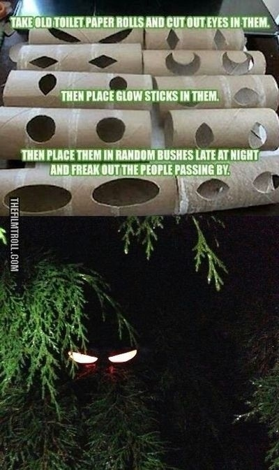 Use toilet paper rolls to make terrifying glowing eyes.