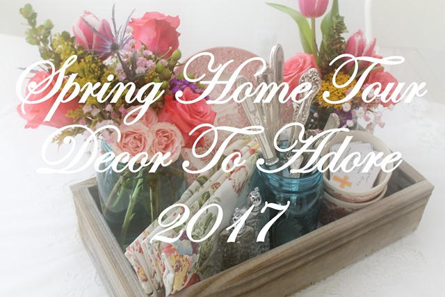 Decor To Adore Spring Home Tour 2017