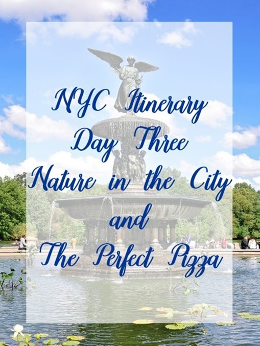 NYC Itinerary Day Three ~ Nature In The City and the Perfect Pizza