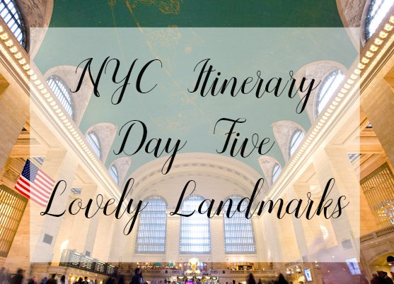 NYC Travel Itinerary Day Five Lovely Landmarks