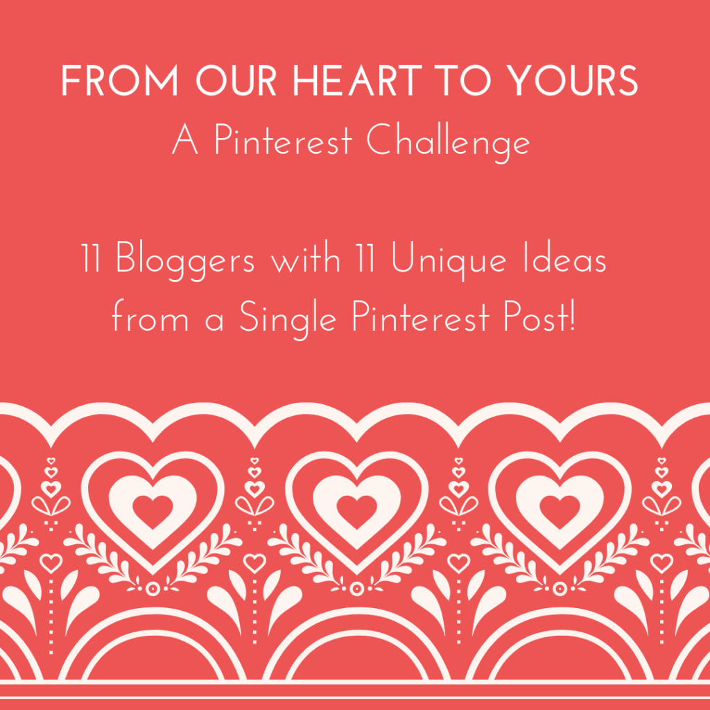 FROM OUR HEARTS TO YOURS A Pinterest Challenge